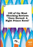 100 of the Most Shocking Reviews Once Burned: A Night Prince Novel