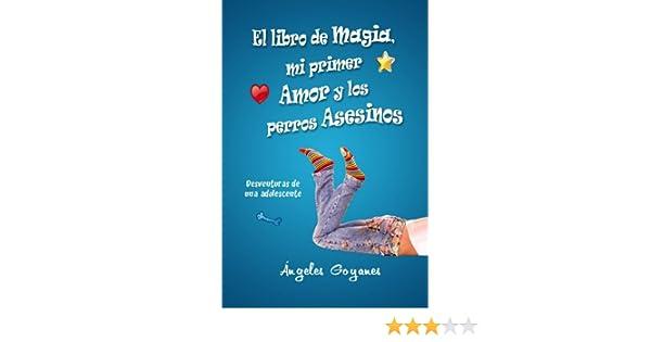 El libro de magia, mi primer amor y los perros asesinos (Spanish Edition) - Kindle edition by Ángeles Goyanes. Children Kindle eBooks @ Amazon.com.