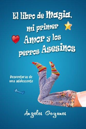 El libro de magia, mi primer amor y los perros asesinos (Spanish Edition)