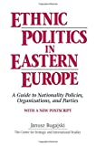 img - for Ethnic Politics in Eastern Europe: A Guide to Nationality Policies, Organizations and Parties by Janusz Bugajski (1994-09-01) book / textbook / text book