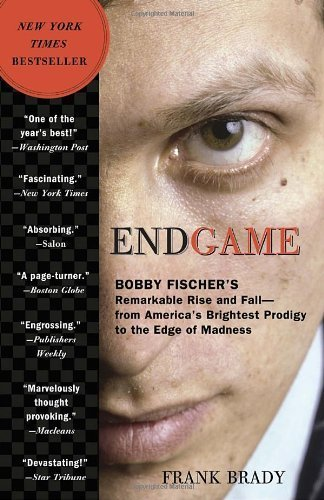 Endgame: Bobby Fischer's Remarkable Rise and Fall - from America's Brightest Prodigy to the Edge of Madness by Frank Brady (2012-01-17)