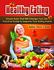 Healthy Eating: Simple Rules That Will Change Your Life, Practical Guide to Improve Your Eating Habits