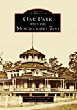 Oak Park and the Montgomery Zoo, Heather S. Trevino and Linda E. Pastorello, 0738553115