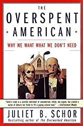 The Overspent American: Why We Want What We Don't Need by Juliet B. Schor (1999-04-07)