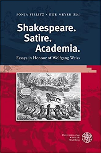 Shakespeare. Satire. Academia: Essays in Honour of Wolfgang Weiss (Anglistische Forschungen)
