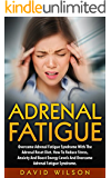 Adrenal Fatigue: Overcome Adrenal Fatigue Syndrome With The Adrenal Reset Diet. How To Reduce Stress, Anxiety And Boost Energy Levels And Overcome Adrenal ... Books, Adrenal Fatigue Diet, Adrenal Reset)