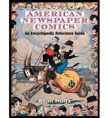 Read Online [(American Newspaper Comics: An Encyclopedic Reference Guide )] [Author: Allan Holtz] [Jul-2012] pdf epub