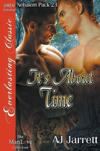 It's About Time [Nehalem Pack 23] (Siren Publishing Everlasting Classic ManLove) by AJ Jarrett (2015-12-08)