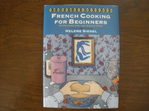 006016431X - Helene Siegel: French Cooking for Beginners: 75 Recipes for the Eager Cook (Ethnic Kitchen) - Buch