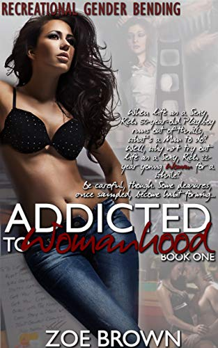 Addicted to Womanhood: Book One: A Recreational Gender-Bending -