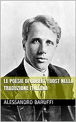 Le Poesie di Robert Frost nella Traduzione Italiana (Italian Edition)