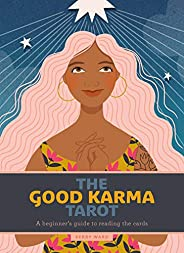 The Good Karma Tarot: A Beginner's Guide to Reading the C