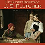 The Short Stories of J. S. Fletcher | J. S. Fletcher
