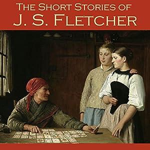 The Short Stories of J. S. Fletcher Audiobook