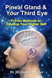 Pineal Gland & Your Third Eye: Proven Methods to Develop Your Higher Self