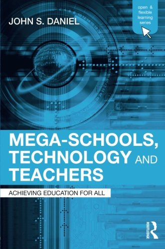 Mega-Schools, Technology and Teachers: Achieving Education for All (Open and Flexible Learning Series)