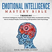 Emotional Intelligence Mastery Bible: 7 Books in 1 - Emotional Intelligence, Improve Your People Skills, Accel