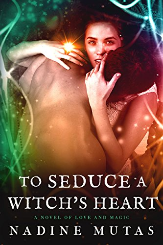 To Seduce a Witch's Heart: A Novel of Love and Magic by [Mutas, Nadine]