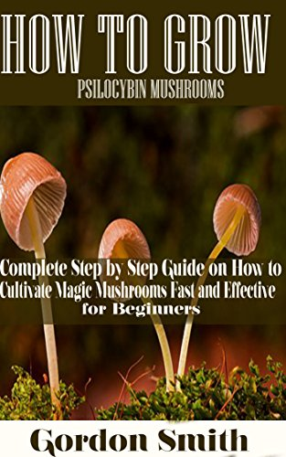 Grow Popcorn (HOW TO GROW PSILOCYBIN MUSHROOMS: Complete Step by Step Guide on How to Cultivate Magic Mushroom Fast and Effective for Beginner)