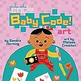 Baby Code! Art (Girls Who Code)