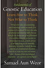 Fundamentals of Gnostic Education: Learn How to Think, Not What to Think