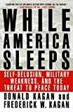 img - for While America Sleeps: Self-Delusion, Military Weakness, and the Threat to Peace Today book / textbook / text book