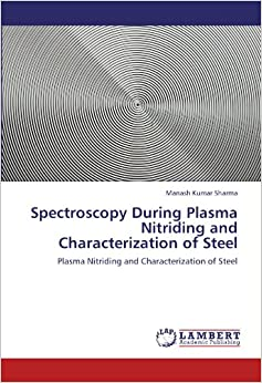 Book Spectroscopy During Plasma Nitriding and Characterization of Steel: Plasma Nitriding and Characterization of Steel