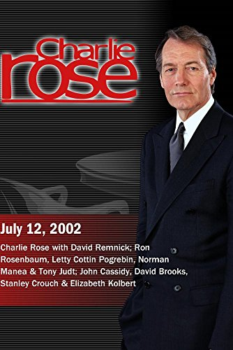 Charlie Rose with David Remnick; Ron Rosenbaum, Letty Cottin Pogrebin, Norman Manea & Tony Judt; John Cassidy, David Brooks, Stanley Crouch & Elizabeth Kolbert (July 12, 2002) by Charlie Rose, Inc.