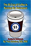 The $5 Cup of Coffee Is Ruining My Retirement, Paul Bse Mse Scheiner, 1436348862