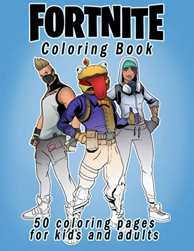 Coloring Pages Boys (Fortnite Coloring Book: 50 coloring pages for kids and adults: Fortnite Coloring Book For Kids And Adults, +50 Amazing Drawings: Characters , Weapons &)