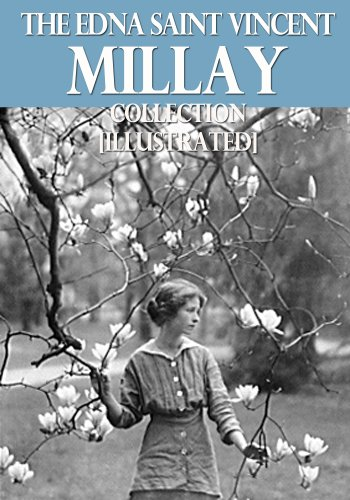 The Edna St. Vincent Millay Collection [Illustrated]