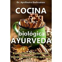COCINA BIOLÓGICA AYURVÉDICA: Comida sabrosa para una digestión perfecta (Medicina Ayurvédica hoy nº 1) (Spanish Edition)