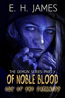 Of Noble Blood: Out of the Darkness (The Demon Series Book 7) by [James, E.H.]
