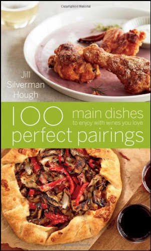 100 Perfect Pairings: Main Dishes to Enjoy with Wines You Love by Jill Silverman Hough