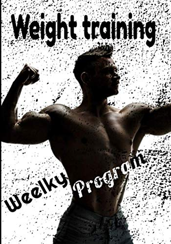 Weight training weekly program: Bodybuilding journal. Regular monitoring of your strength / cardio / exercises for men and women 122 pages 7X10 inches
