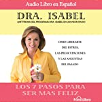 Los 7 pasos para ser mas feliz (Dramatized) | Dra. Isabel Gomez-Bassols