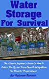 img - for Water Storage For Survival: The Ultimate Beginner's Guide On How To Collect, Purify, and Store Clean Drinking Water For Disaster Preparedness book / textbook / text book