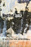 : Negative Space: 2017 poetry and flash fiction collection anthology