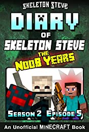 Diary of Minecraft Skeleton Steve the Noob Years - Season 2 Episode 5 (Book 11) :  Unofficial Minecraft Books for Kids, Teens, & Nerds - Adventure Fan ... Collection - Skeleton Steve the Noob Years)