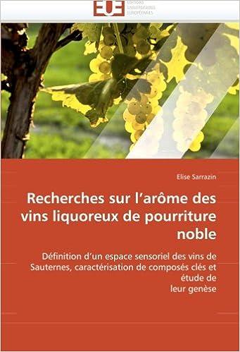 Télécharger en ligne Recherches sur l''arôme des vins liquoreux de pourriture noble: Définition d''un espace sensoriel des vins de Sauternes, caractérisation de composés clés et étude de leur genèse pdf, epub