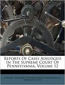 Of cases adjudged in the supreme court of pennsylvania volume 12