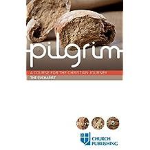 Pilgrim: The Eucharist