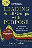 By Steve Gladen Leading Small Groups with Purpose: Everything You Need to Lead a Healthy Group (Reprint) [Paperback]