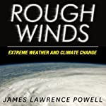 Rough Winds: Extreme Weather and Climate Change | James Lawrence Powell