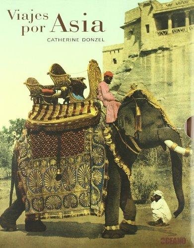 Descargar Libro Viajes Por Asia: Un Mundo Cuya Embriagadora Magia Tanto Cautivó A Occidente Catherine Donzel