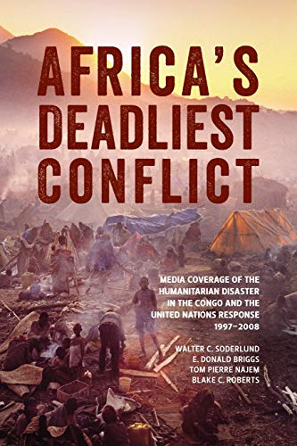 Africa's Deadliest Conflict: Media Coverage of the Humanitarian Disaster in the Congo and the United Nations Response, 1