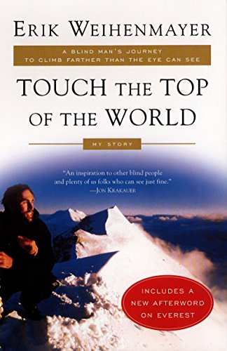 Touch the Top of the World: A Blind Man's Journey to Climb Farther than the Eye Can See: My Story ()