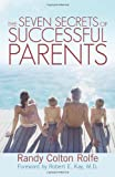 The Seven Secrets of Successful Parents, Randy Colton Rolfe, 146201447X