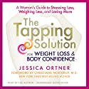 The Tapping Solution for Weight Loss & Body Confidence: A Woman's Guide to Stressing Less, Weighing Less, and Loving More Audiobook by Jessica Ortner Narrated by Jessica Ortner