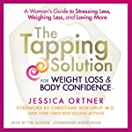 The Tapping Solution for Weight Loss & Body Confidence: A Woman's Guide to Stressing Less, Weighing Less, and Loving More | Jessica Ortner